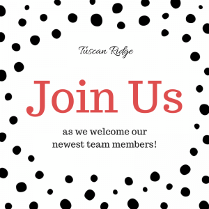 Tuscan Ridge - Join us as we welcome our newest team members